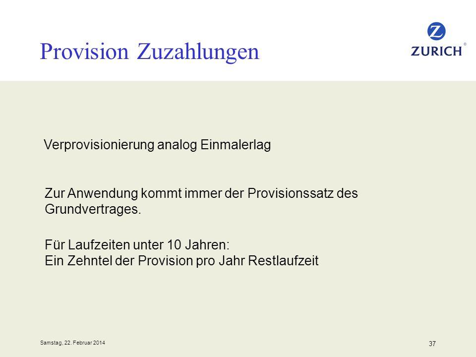 Samstag, 22. Februar 2014 37 Provision Zuzahlungen Zur Anwendung kommt immer der Provisionssatz des Grundvertrages. Verprovisionierung analog Einmaler
