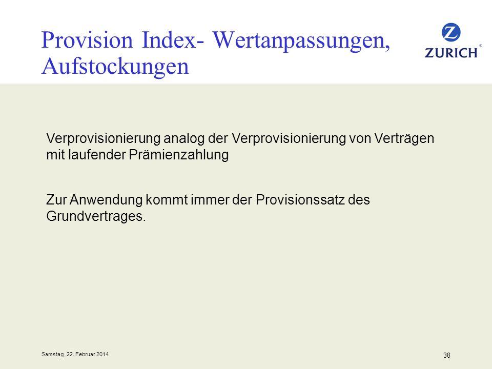 Samstag, 22. Februar 2014 38 Provision Index- Wertanpassungen, Aufstockungen Verprovisionierung analog der Verprovisionierung von Verträgen mit laufen