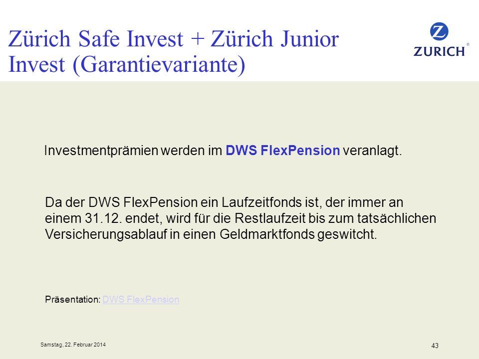 Samstag, 22. Februar 2014 43 Zürich Safe Invest + Zürich Junior Invest (Garantievariante) Investmentprämien werden im DWS FlexPension veranlagt. Da de