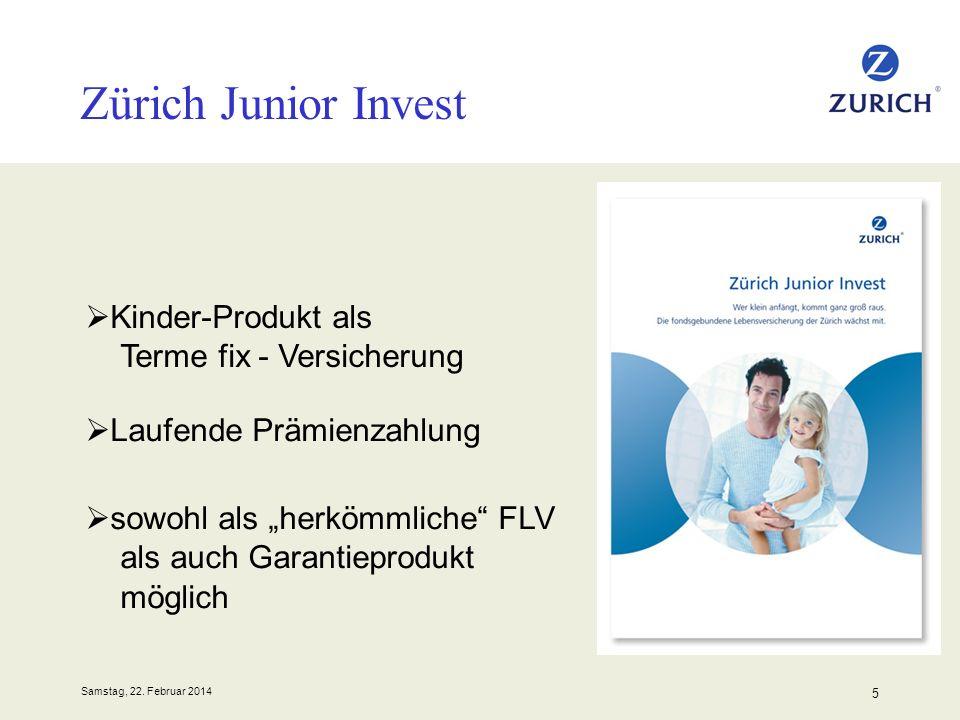Samstag, 22. Februar 2014 5 Zürich Junior Invest Kinder-Produkt als Terme fix - Versicherung Laufende Prämienzahlung sowohl als herkömmliche FLV als a