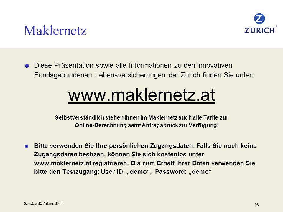 Samstag, 22. Februar 2014 56 Maklernetz Diese Präsentation sowie alle Informationen zu den innovativen Fondsgebundenen Lebensversicherungen der Zürich