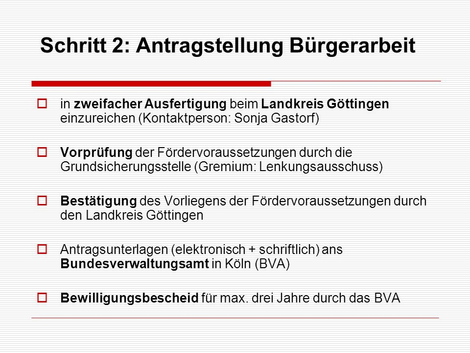 in zweifacher Ausfertigung beim Landkreis Göttingen einzureichen (Kontaktperson: Sonja Gastorf) Vorprüfung der Fördervoraussetzungen durch die Grundsi