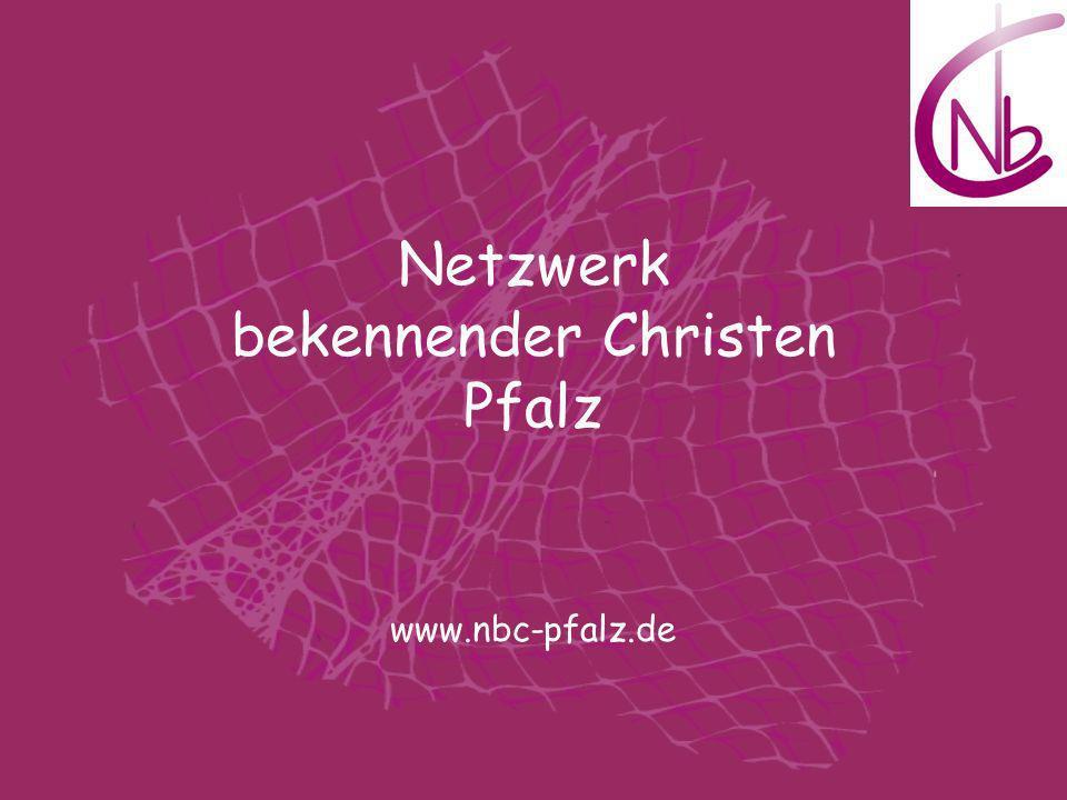 Netzwerk bekennender Christen Pfalz www.nbc-pfalz.de
