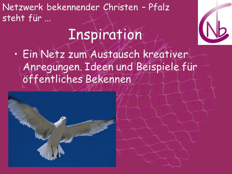 Netzwerk bekennender Christen – Pfalz steht für... Inspiration Ein Netz zum Austausch kreativer Anregungen. Ideen und Beispiele für öffentliches Beken
