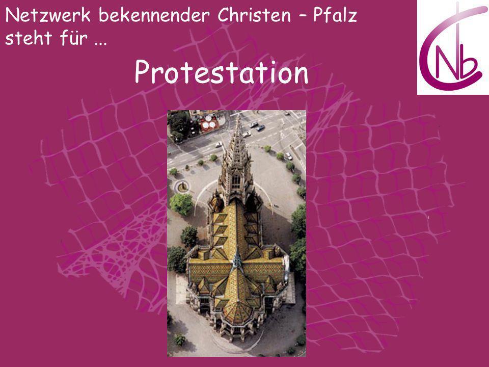 Netzwerk bekennender Christen – Pfalz steht für... Protestation