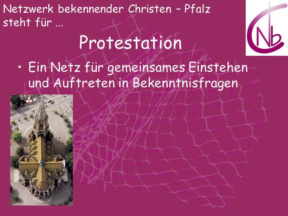 Netzwerk bekennender Christen – Pfalz steht für... Protestation Ein Netz für gemeinsames Einstehen und Auftreten in Bekenntnisfragen