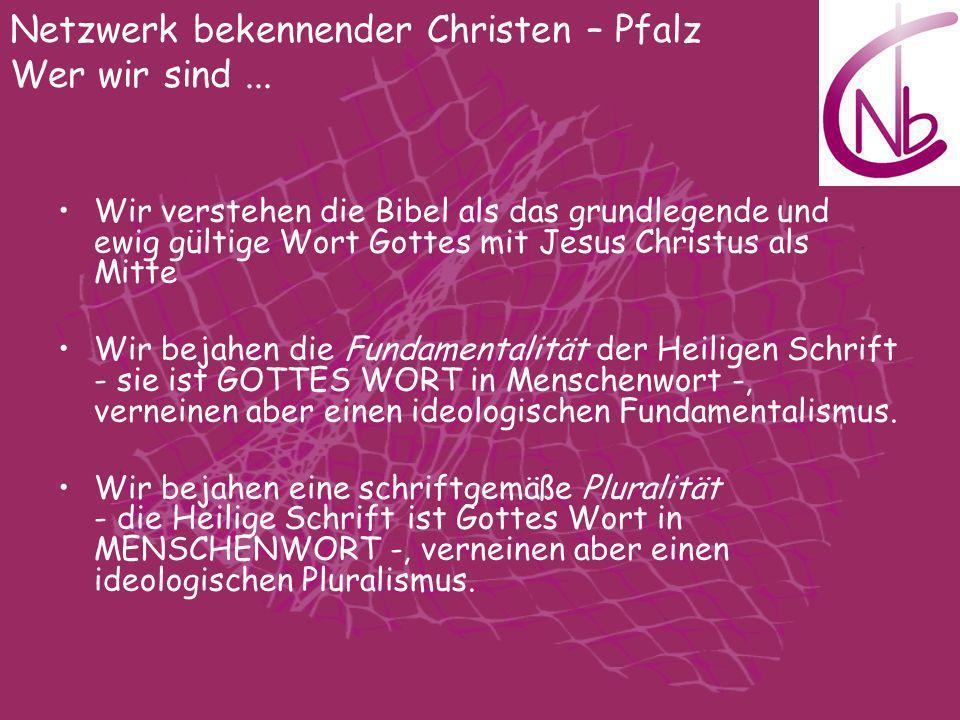 Wir verstehen die Bibel als das grundlegende und ewig gültige Wort Gottes mit Jesus Christus als Mitte Wir bejahen die Fundamentalität der Heiligen Sc