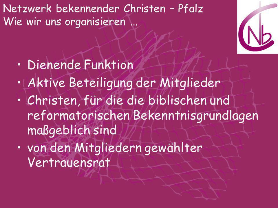 Dienende Funktion Aktive Beteiligung der Mitglieder Christen, für die die biblischen und reformatorischen Bekenntnisgrundlagen maßgeblich sind von den
