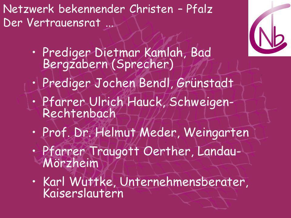 Netzwerk bekennender Christen – Pfalz Der Vertrauensrat... Prediger Dietmar Kamlah, Bad Bergzabern (Sprecher) Prediger Jochen Bendl, Grünstadt Pfarrer