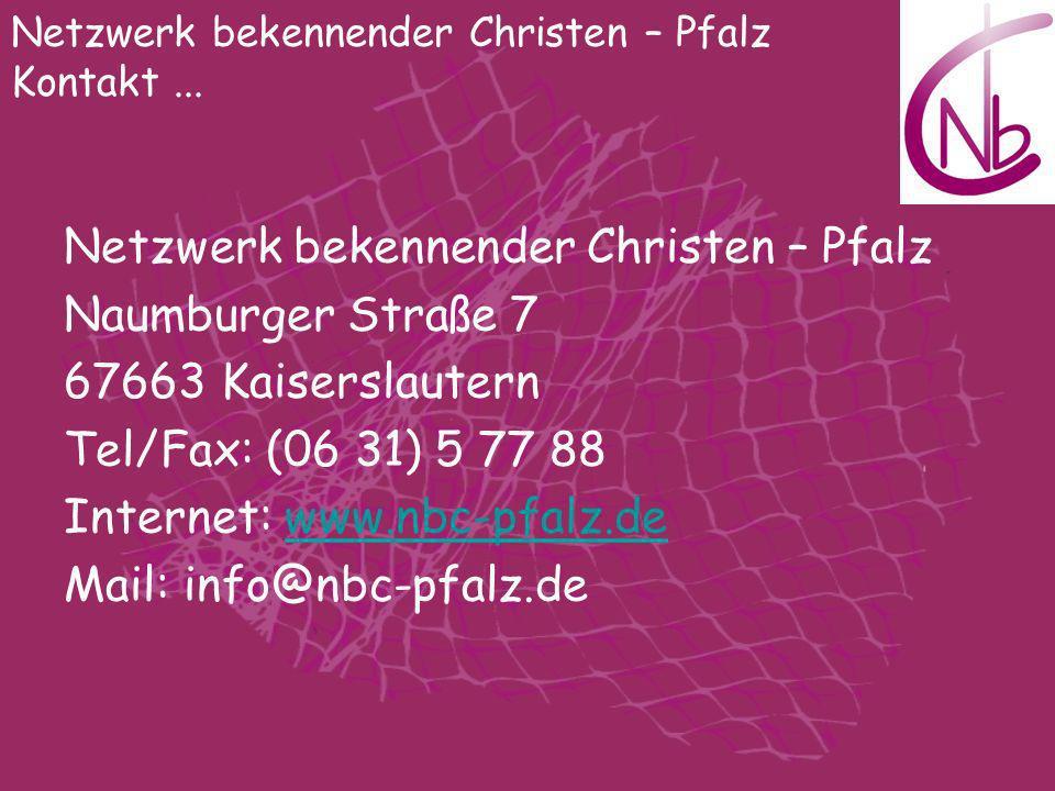 Netzwerk bekennender Christen – Pfalz Naumburger Straße 7 67663 Kaiserslautern Tel/Fax: (06 31) 5 77 88 Internet: www.nbc-pfalz.dewww.nbc-pfalz.de Mai