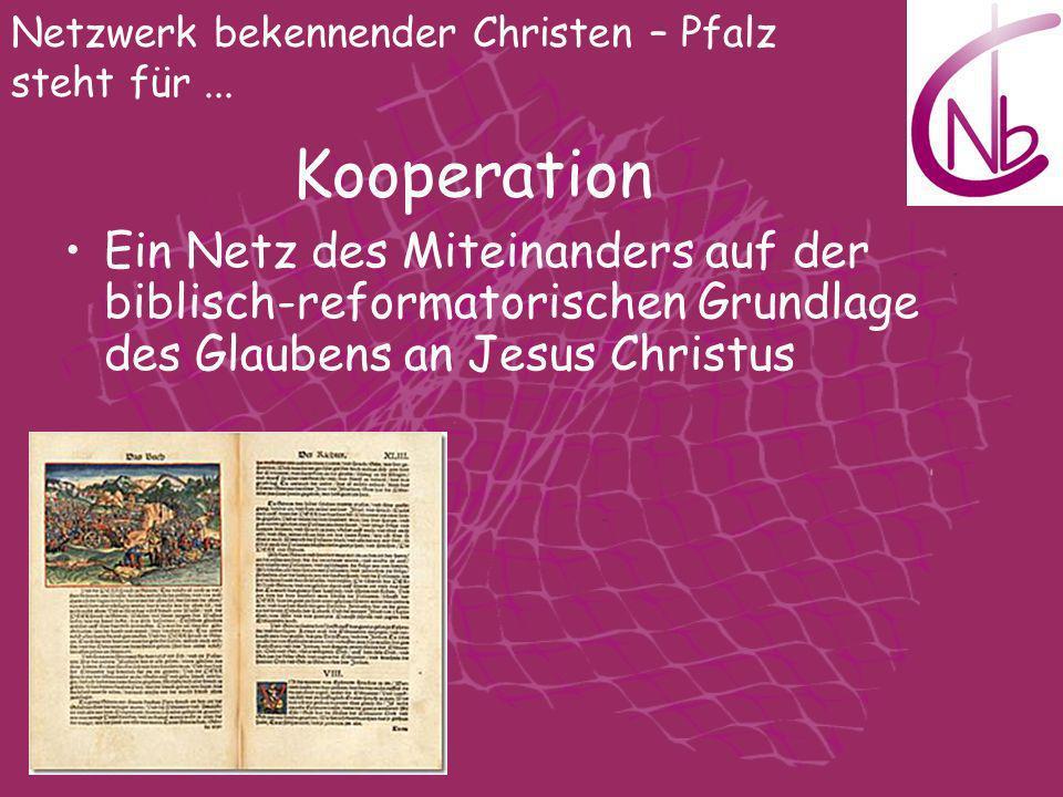 Kooperation Netzwerk bekennender Christen – Pfalz steht für... Ein Netz des Miteinanders auf der biblisch-reformatorischen Grundlage des Glaubens an J
