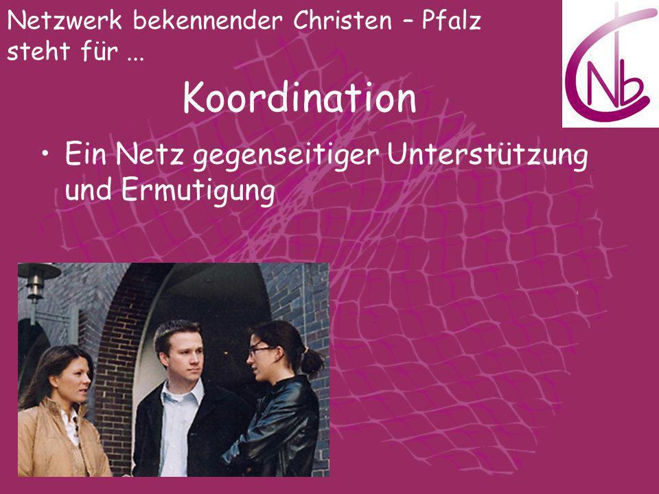 Netzwerk bekennender Christen – Pfalz steht für... Koordination Ein Netz gegenseitiger Unterstützung und Ermutigung