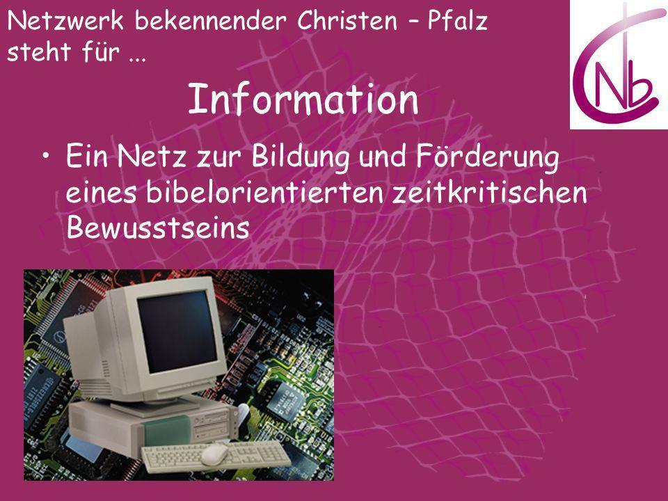 Netzwerk bekennender Christen – Pfalz steht für... Information Ein Netz zur Bildung und Förderung eines bibelorientierten zeitkritischen Bewusstseins
