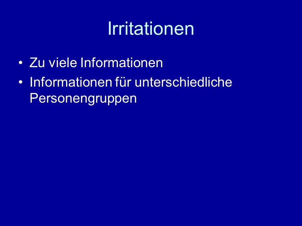 Irritationen Zu viele Informationen Informationen für unterschiedliche Personengruppen