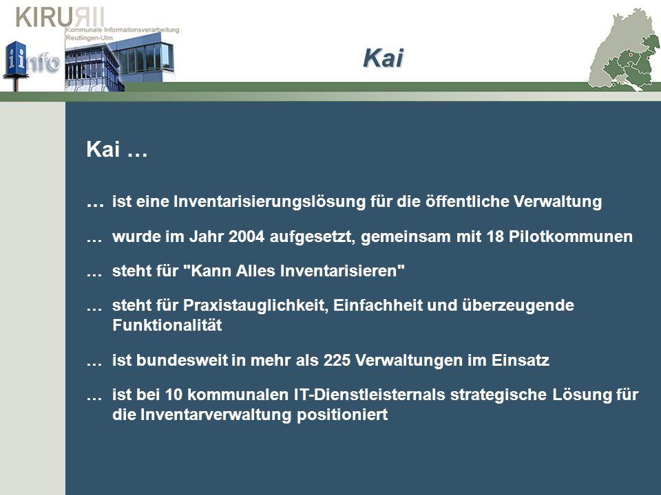Kai … … ist eine Inventarisierungslösung für die öffentliche Verwaltung …wurde im Jahr 2004 aufgesetzt, gemeinsam mit 18 Pilotkommunen …steht für