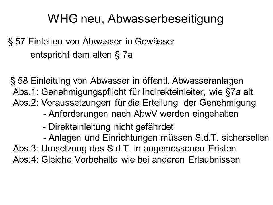 WHG neu, Abwasserbeseitigung § 57 Einleiten von Abwasser in Gewässer entspricht dem alten § 7a § 58 Einleitung von Abwasser in öffentl. Abwasseranlage