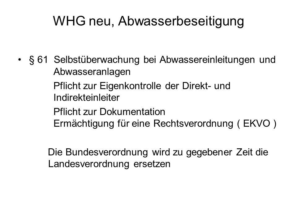 WHG neu, Abwasserbeseitigung § 61 Selbstüberwachung bei Abwassereinleitungen und Abwasseranlagen Pflicht zur Eigenkontrolle der Direkt- und Indirektei