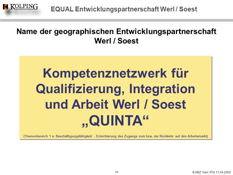 © KBZ Werl / PSI 11.04.2005 EQUAL Entwicklungspartnerschaft Werl / Soest Name der geographischen Entwicklungspartnerschaft Werl / Soest Kompetenznetzw