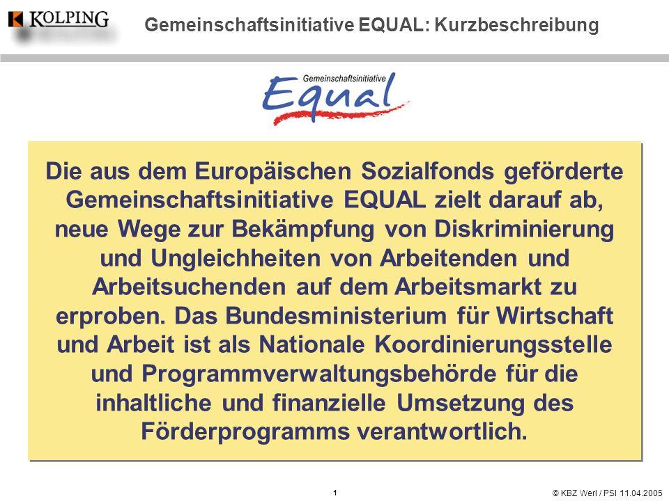 © KBZ Werl / PSI 11.04.2005 Gemeinschaftsinitiative EQUAL: Kurzbeschreibung Die aus dem Europäischen Sozialfonds geförderte Gemeinschaftsinitiative EQ