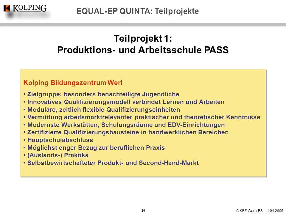 © KBZ Werl / PSI 11.04.2005 EQUAL-EP QUINTA: Teilprojekte Teilprojekt 1: Produktions- und Arbeitsschule PASS Kolping Bildungszentrum Werl Zielgruppe: