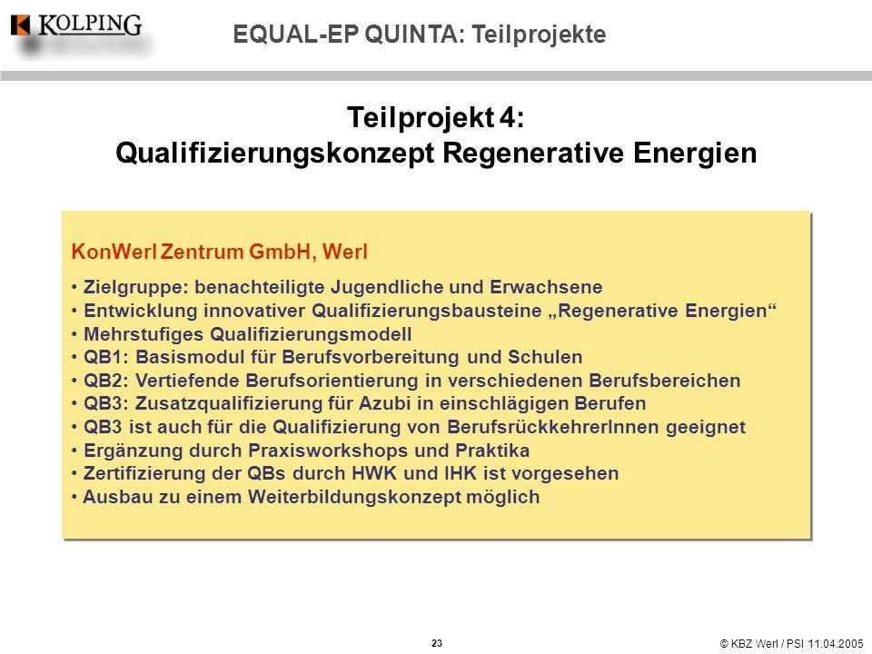 © KBZ Werl / PSI 11.04.2005 Teilprojekt 4: Qualifizierungskonzept Regenerative Energien KonWerl Zentrum GmbH, Werl Zielgruppe: benachteiligte Jugendli