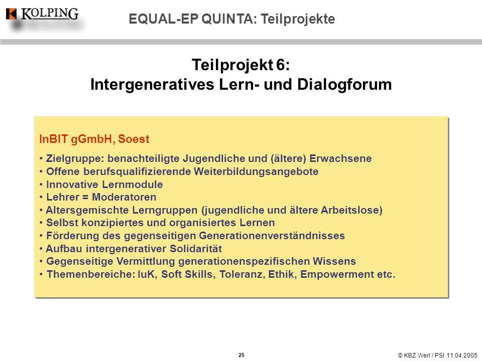© KBZ Werl / PSI 11.04.2005 Teilprojekt 6: Intergeneratives Lern- und Dialogforum InBIT gGmbH, Soest Zielgruppe: benachteiligte Jugendliche und (älter