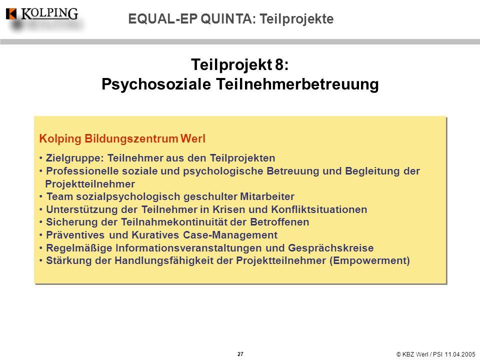 © KBZ Werl / PSI 11.04.2005 Teilprojekt 8: Psychosoziale Teilnehmerbetreuung Kolping Bildungszentrum Werl Zielgruppe: Teilnehmer aus den Teilprojekten