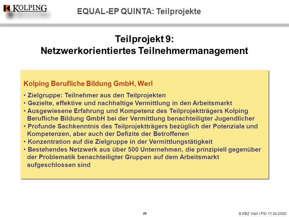 © KBZ Werl / PSI 11.04.2005 Teilprojekt 9: Netzwerkorientiertes Teilnehmermanagement Kolping Berufliche Bildung GmbH, Werl Zielgruppe: Teilnehmer aus