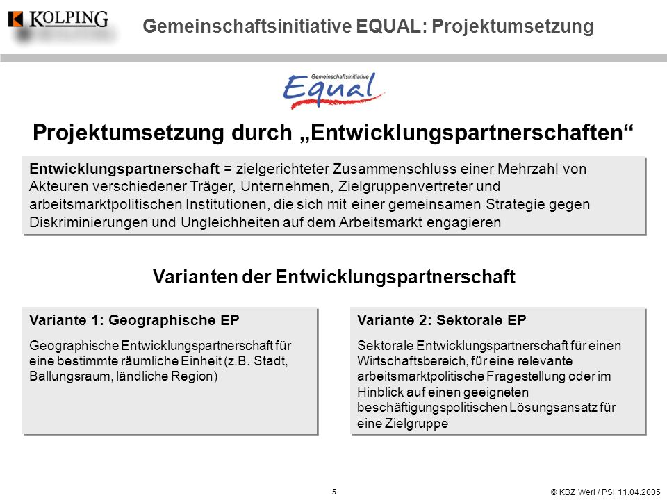 © KBZ Werl / PSI 11.04.2005 Gemeinschaftsinitiative EQUAL: Projektumsetzung Projektumsetzung durch Entwicklungspartnerschaften Entwicklungspartnerscha