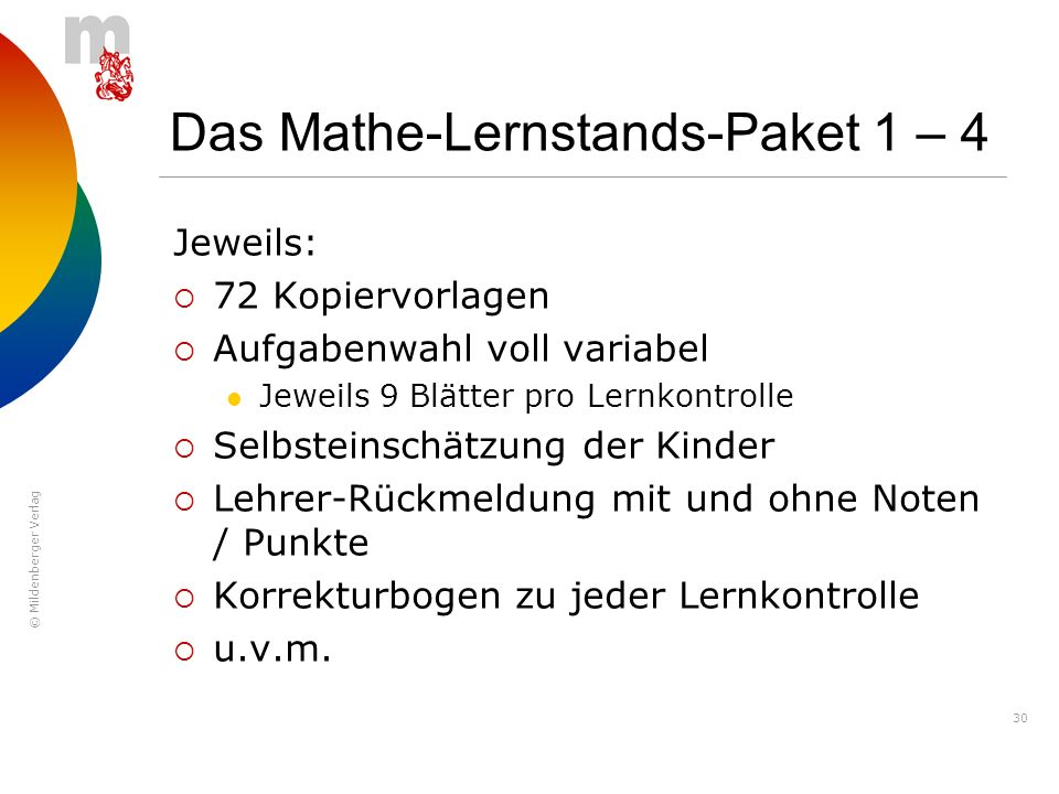 © Mildenberger Verlag 30 Das Mathe-Lernstands-Paket 1 – 4 Jeweils: 72 Kopiervorlagen Aufgabenwahl voll variabel Jeweils 9 Blätter pro Lernkontrolle Se