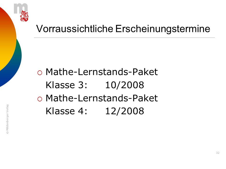 © Mildenberger Verlag 32 Vorraussichtliche Erscheinungstermine Mathe-Lernstands-Paket Klasse 3:10/2008 Mathe-Lernstands-Paket Klasse 4:12/2008