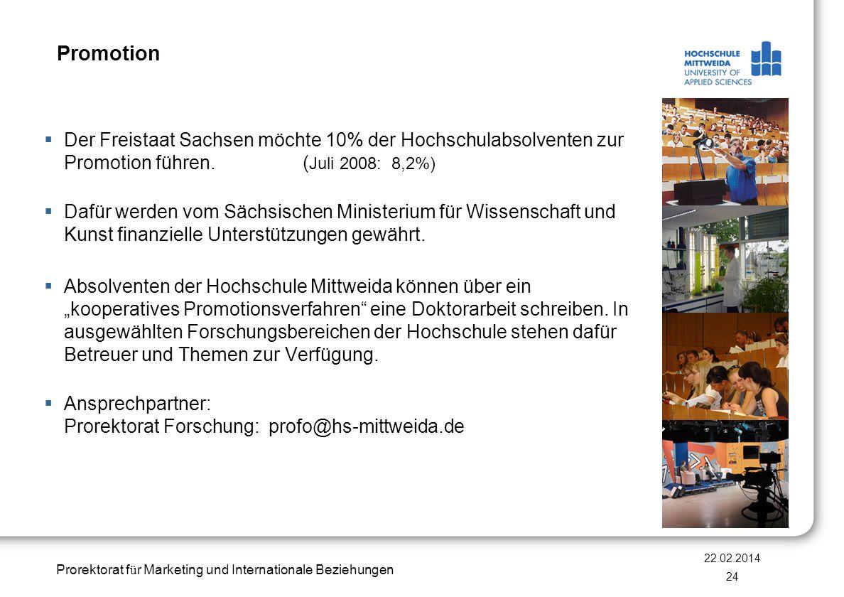 Prorektorat f ü r Marketing und Internationale Beziehungen Promotion Der Freistaat Sachsen möchte 10% der Hochschulabsolventen zur Promotion führen. (