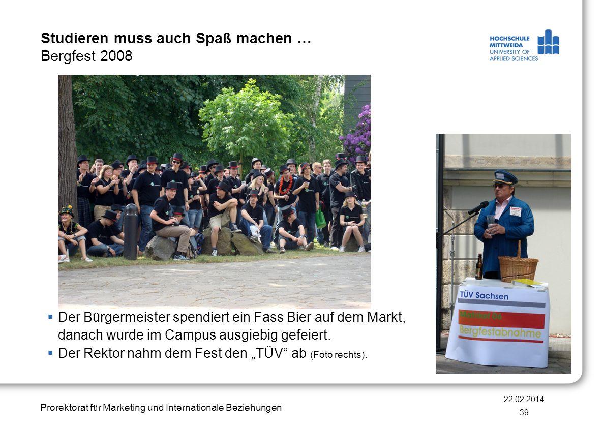 Prorektorat f ü r Marketing und Internationale Beziehungen Studieren muss auch Spaß machen … Bergfest 2008 Der Bürgermeister spendiert ein Fass Bier a