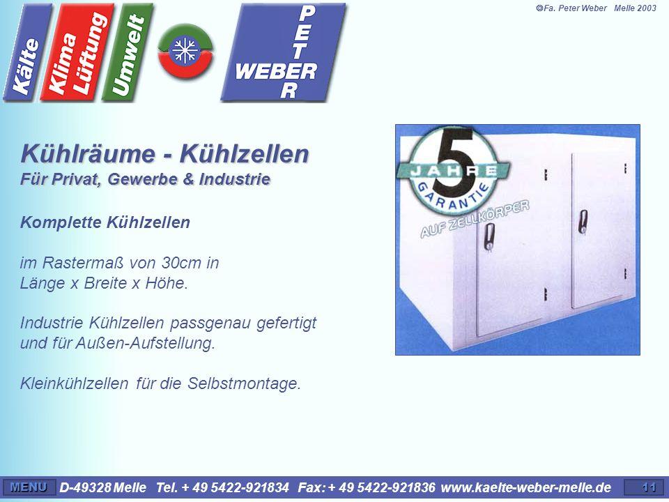 D-49328 Melle Tel. + 49 5422-921834 Fax: + 49 5422-921836 www.kaelte-weber-melle.deMENU11 Komplette Kühlzellen im Rastermaß von 30cm in Länge x Breite