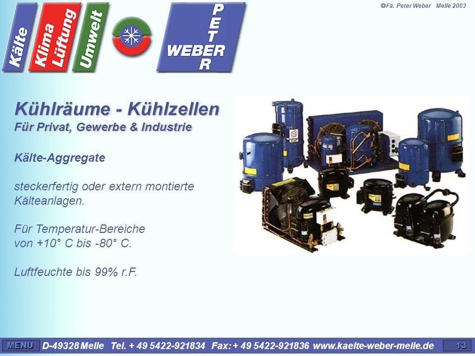 D-49328 Melle Tel. + 49 5422-921834 Fax: + 49 5422-921836 www.kaelte-weber-melle.deMENU13 Kälte-Aggregate steckerfertig oder extern montierte Kälteanl