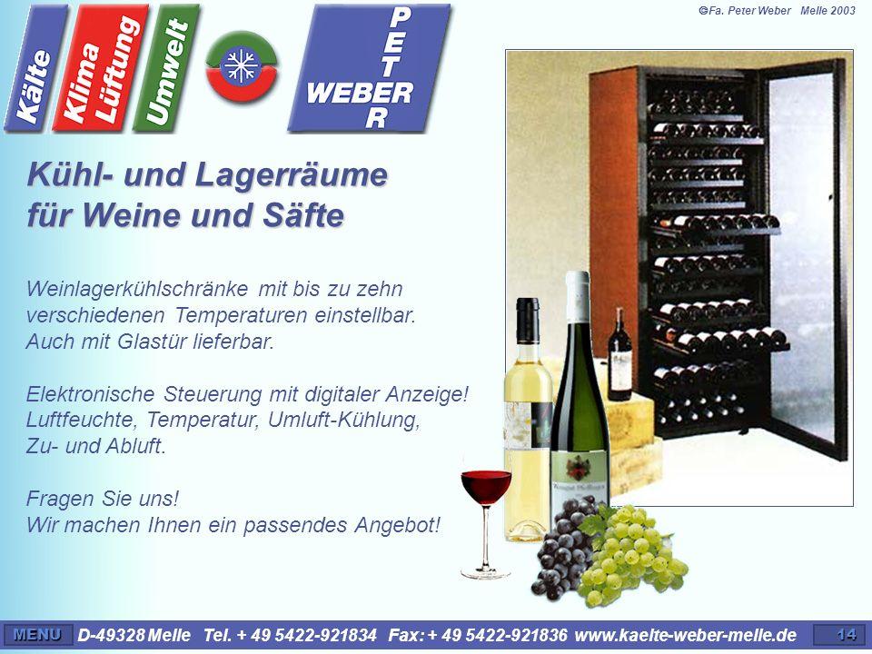 D-49328 Melle Tel. + 49 5422-921834 Fax: + 49 5422-921836 www.kaelte-weber-melle.deMENU14 Kühl- und Lagerräume für Weine und Säfte Weinlagerkühlschrän