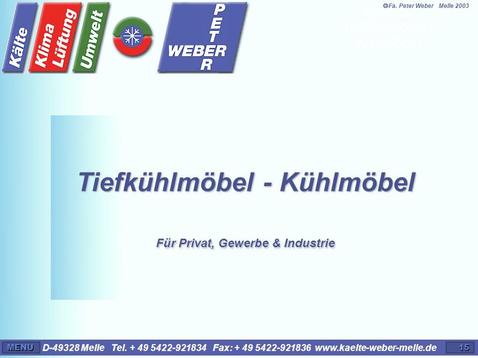 D-49328 Melle Tel. + 49 5422-921834 Fax: + 49 5422-921836 www.kaelte-weber-melle.deMENU15 Tiefkühlmöbel - Kühlmöbel Für Privat, Gewerbe & Industrie An