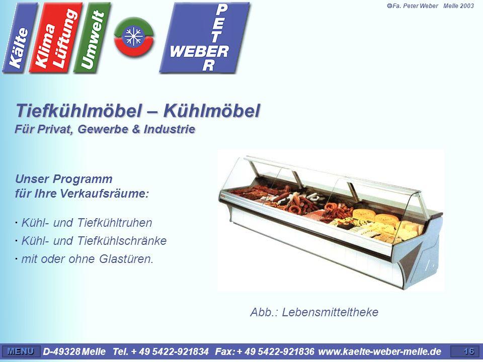 D-49328 Melle Tel. + 49 5422-921834 Fax: + 49 5422-921836 www.kaelte-weber-melle.deMENU16 Tiefkühlmöbel – Kühlmöbel Für Privat, Gewerbe & Industrie Un