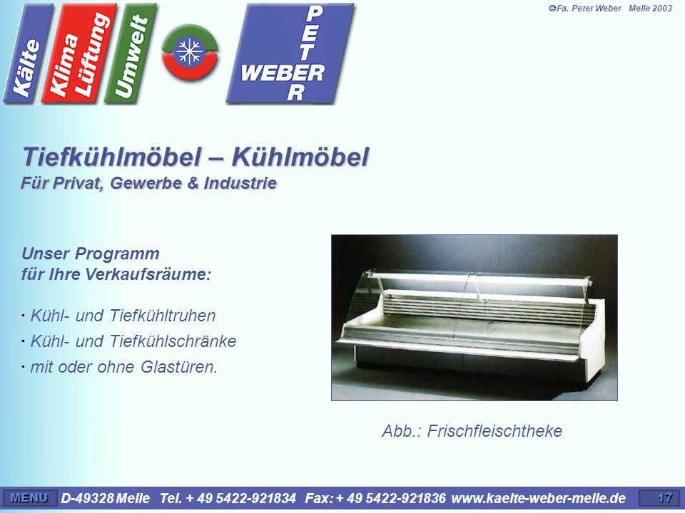 D-49328 Melle Tel. + 49 5422-921834 Fax: + 49 5422-921836 www.kaelte-weber-melle.deMENU17 Tiefkühlmöbel – Kühlmöbel Für Privat, Gewerbe & Industrie Un
