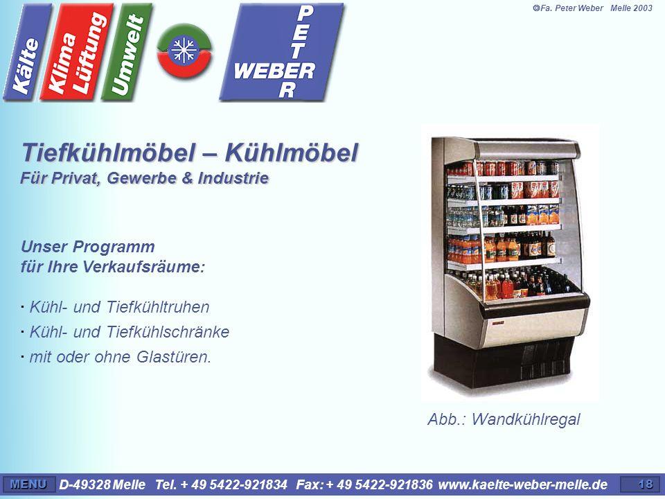 D-49328 Melle Tel. + 49 5422-921834 Fax: + 49 5422-921836 www.kaelte-weber-melle.deMENU18 Tiefkühlmöbel – Kühlmöbel Für Privat, Gewerbe & Industrie Un