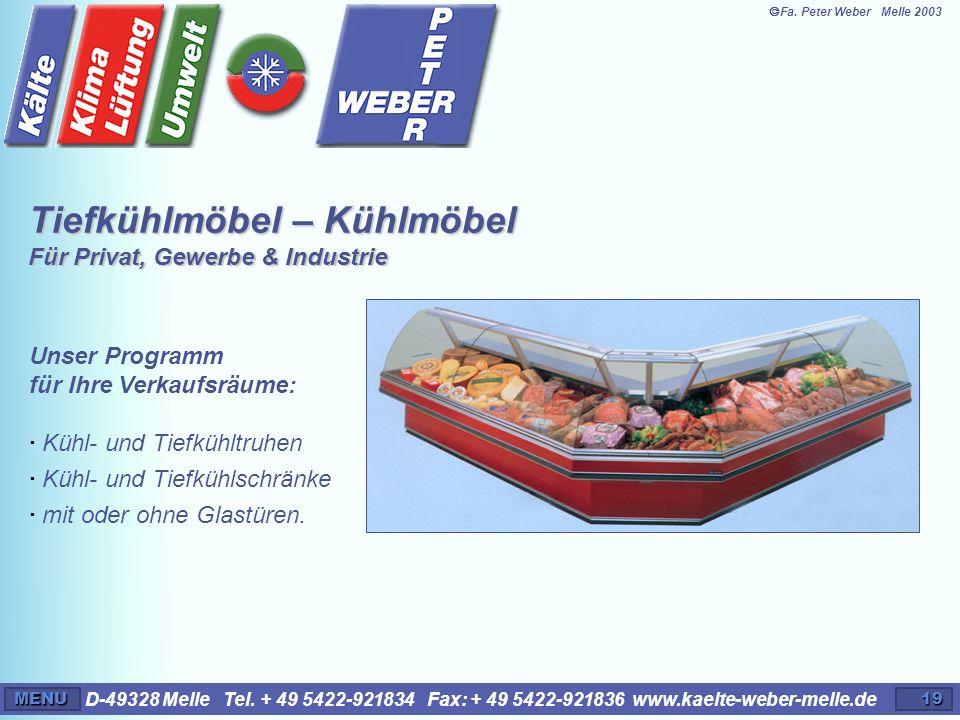 D-49328 Melle Tel. + 49 5422-921834 Fax: + 49 5422-921836 www.kaelte-weber-melle.deMENU19 Tiefkühlmöbel – Kühlmöbel Für Privat, Gewerbe & Industrie Un