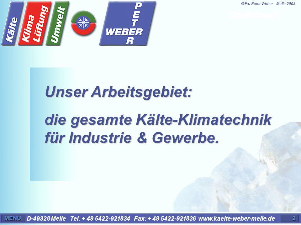 D-49328 Melle Tel. + 49 5422-921834 Fax: + 49 5422-921836 www.kaelte-weber-melle.deMENU2 Einleitung 1 Unser Arbeitsgebiet: die gesamte Kälte-Klimatech