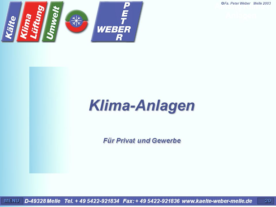 D-49328 Melle Tel. + 49 5422-921834 Fax: + 49 5422-921836 www.kaelte-weber-melle.deMENU20 Klima-Anlagen Für Privat und Gewerbe Anfang Klima- Anlagen F