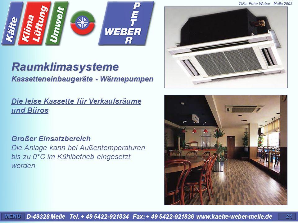 D-49328 Melle Tel. + 49 5422-921834 Fax: + 49 5422-921836 www.kaelte-weber-melle.deMENU21 Großer Einsatzbereich Die Anlage kann bei Außentemperaturen