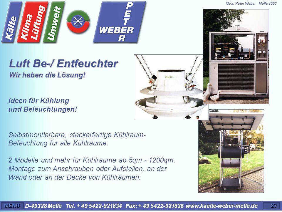 D-49328 Melle Tel. + 49 5422-921834 Fax: + 49 5422-921836 www.kaelte-weber-melle.deMENU27 Ideen für Kühlung und Befeuchtungen! Selbstmontierbare, stec