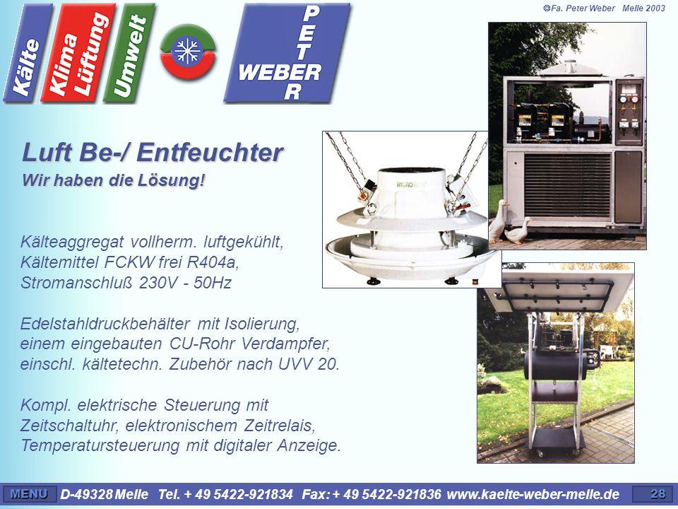 D-49328 Melle Tel. + 49 5422-921834 Fax: + 49 5422-921836 www.kaelte-weber-melle.deMENU28 Kälteaggregat vollherm. luftgekühlt, Kältemittel FCKW frei R