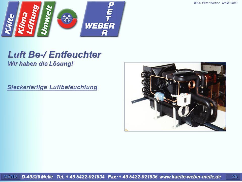D-49328 Melle Tel. + 49 5422-921834 Fax: + 49 5422-921836 www.kaelte-weber-melle.deMENU29 Steckerfertige Luftbefeuchtung Luft Be-/ Entfeuchter Wir hab