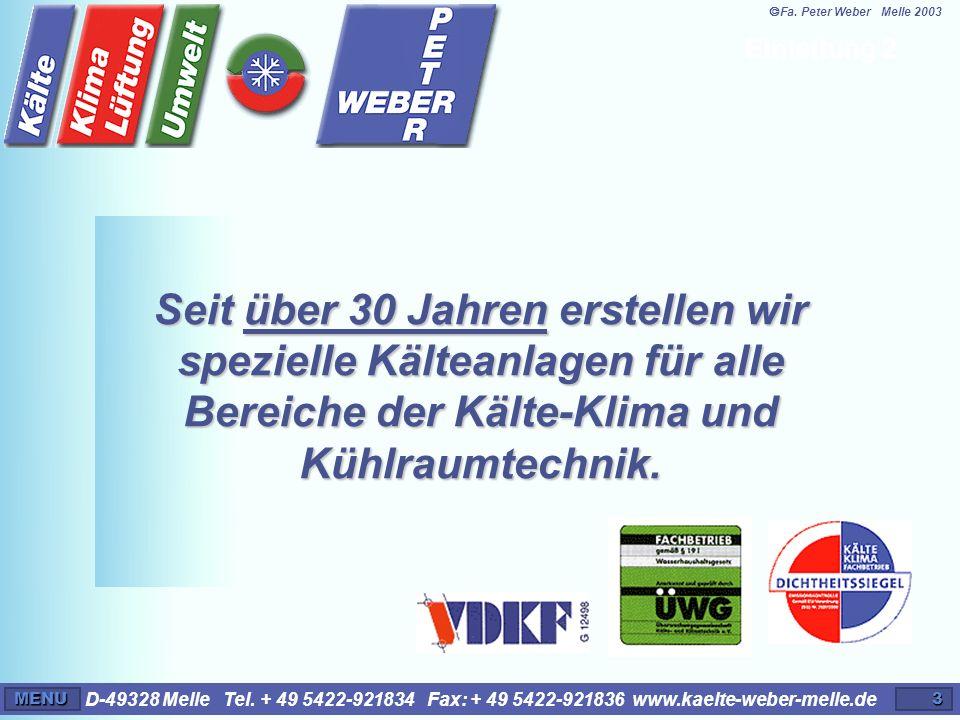 D-49328 Melle Tel. + 49 5422-921834 Fax: + 49 5422-921836 www.kaelte-weber-melle.deMENU3 Seit über 30 Jahren erstellen wir spezielle Kälteanlagen für