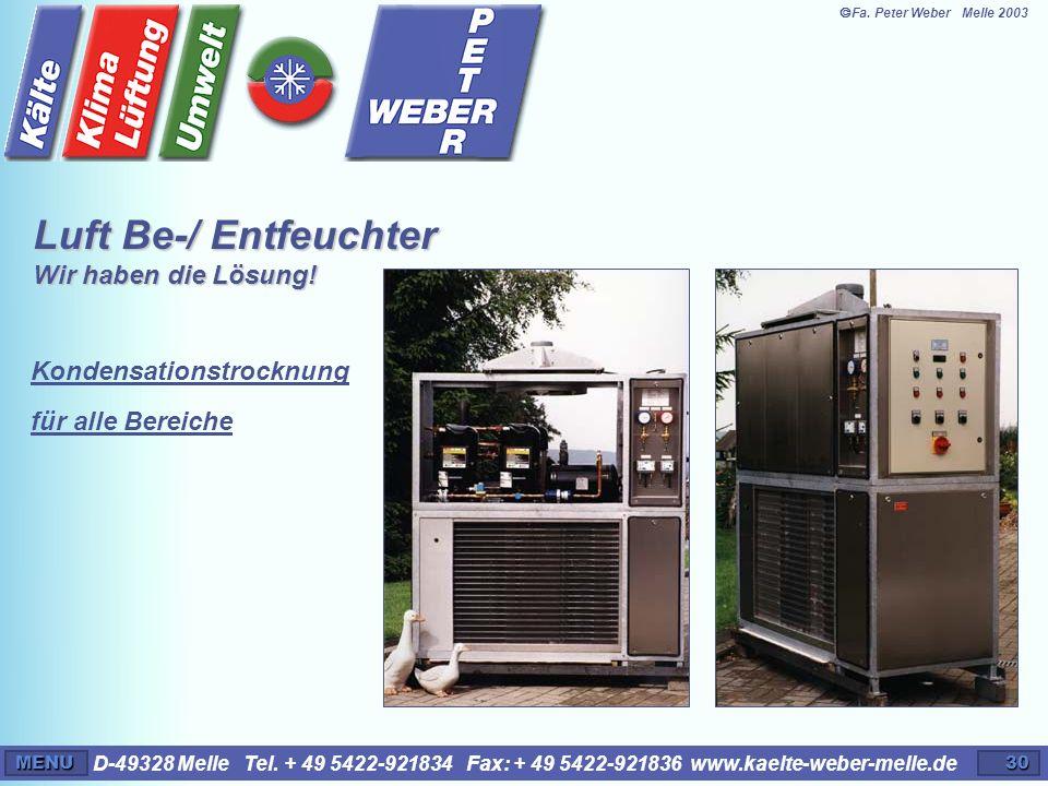 D-49328 Melle Tel. + 49 5422-921834 Fax: + 49 5422-921836 www.kaelte-weber-melle.deMENU30 Kondensationstrocknung für alle Bereiche Luft Be-/ Entfeucht