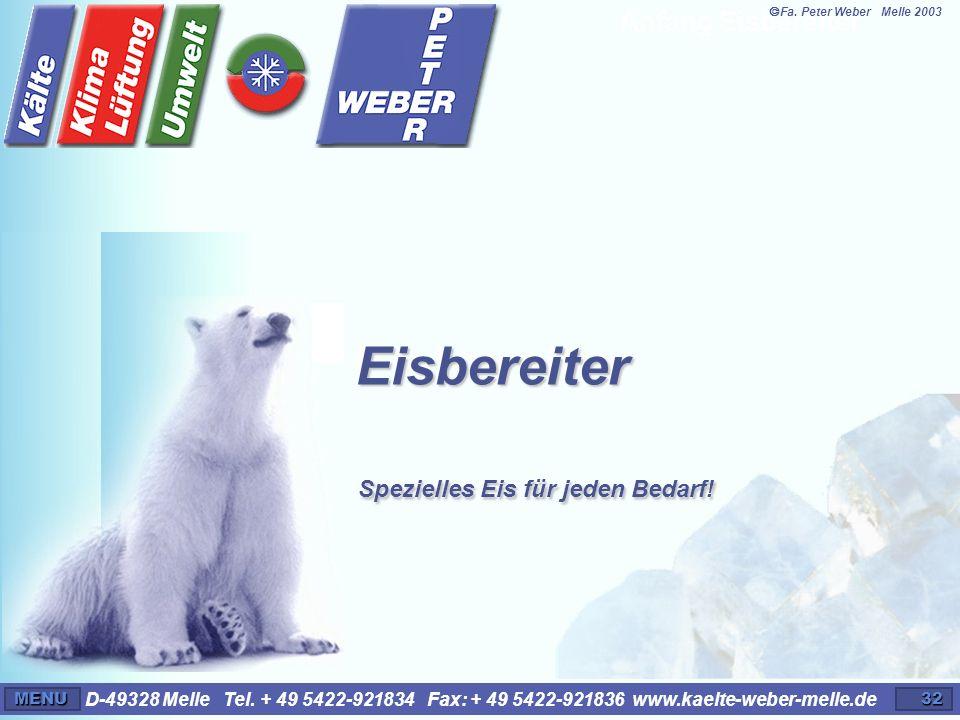 D-49328 Melle Tel. + 49 5422-921834 Fax: + 49 5422-921836 www.kaelte-weber-melle.deMENU32 Eisbereiter Spezielles Eis für jeden Bedarf! Anfang Eisberei